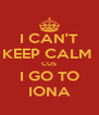 I CAN'T KEEP CALM  CUS I GO TO IONA - Personalised Poster A4 size