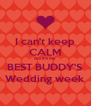 I can't keep CALM cuz It's my BEST BUDDY'S Wedding week - Personalised Poster A4 size