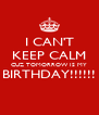I CAN'T KEEP CALM CUZ TOMORROW IS MY BIRTHDAY!!!!!!  - Personalised Poster A4 size