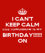 I CAN'T KEEP CALM CUZ TOMORROW IS MY BIRTHDAY!!!!!! ON - Personalised Poster A4 size