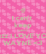 I can't  keep calm!! cuzz I LOVE YOU WAYNE <3 - Personalised Poster A4 size