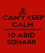 I CAN'T KEEP  CALM CZ BKRA EKHER HAL2A 10 ABID  SGHARR  - Personalised Poster A4 size