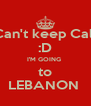 I Can't keep Calm :D I'M GOING  to LEBANON  - Personalised Poster A4 size