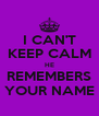 I CAN'T KEEP CALM HE REMEMBERS YOUR NAME - Personalised Poster A4 size