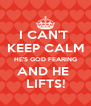 I CAN'T  KEEP CALM HE'S GOD FEARING AND HE  LIFTS! - Personalised Poster A4 size