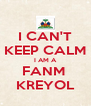 I CAN'T KEEP CALM I AM A FANM  KREYOL - Personalised Poster A4 size