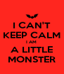 I CAN'T KEEP CALM I AM  A LITTLE MONSTER - Personalised Poster A4 size