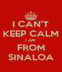 I CAN'T KEEP CALM I AM  FROM SINALOA - Personalised Poster A4 size