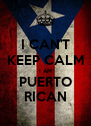 I CAN'T KEEP CALM I AM PUERTO RICAN - Personalised Poster A4 size