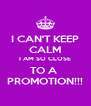 I CAN'T KEEP CALM I AM SO CLOSE TO A  PROMOTION!!! - Personalised Poster A4 size