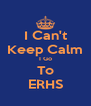 I Can't Keep Calm I Go To ERHS - Personalised Poster A4 size