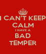 I CAN'T KEEP CALM I HAVE A BAD TEMPER - Personalised Poster A4 size