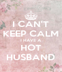 I CAN'T KEEP CALM I HAVE A HOT HUSBAND - Personalised Poster A4 size