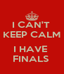I CAN'T  KEEP CALM  I HAVE  FINALS  - Personalised Poster A4 size