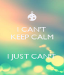 I CAN'T KEEP CALM   I JUST CAN'T - Personalised Poster A4 size