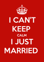 I CAN'T KEEP  CALM I JUST MARRIED  - Personalised Poster A4 size