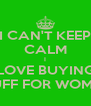 I CAN'T KEEP CALM I LOVE BUYING STUFF FOR WOMAN - Personalised Poster A4 size