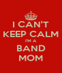 I CAN'T KEEP CALM I'M A BAND MOM - Personalised Poster A4 size