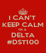 I CAN'T  KEEP CALM I'M A  DELTA #DST100 - Personalised Poster A4 size