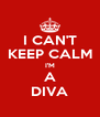 I CAN'T KEEP CALM I'M A DIVA - Personalised Poster A4 size