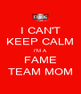 I CAN'T KEEP CALM I'M A FAME TEAM MOM - Personalised Poster A4 size