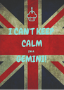 I CAN'T KEEP CALM I'M A GEMINI!  - Personalised Poster A4 size