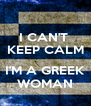 I CAN'T  KEEP CALM  I'M A GREEK WOMAN - Personalised Poster A4 size