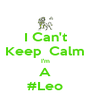 I Can't Keep  Calm I'm A #Leo - Personalised Poster A4 size