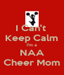 I Can't  Keep Calm I'm a NAA Cheer Mom - Personalised Poster A4 size