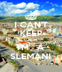 I CAN'T KEEP CALM I'M   A SLEMANI - Personalised Poster A4 size