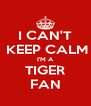 I CAN'T  KEEP CALM I'M A TIGER FAN - Personalised Poster A4 size