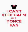 I CAN'T KEEP CALM I'M A YONCE FAN - Personalised Poster A4 size
