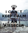 I CAN`T KEEP CALM I`M AN AIESECER - Personalised Poster A4 size