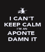 I CAN'T  KEEP CALM I'M AN  APONTE  DAMN IT - Personalised Poster A4 size