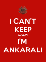 I CAN'T KEEP CALM I'M  ANKARALI - Personalised Poster A4 size