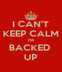 I CAN'T KEEP CALM I'M BACKED  UP - Personalised Poster A4 size