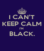 I CAN'T KEEP CALM I'M  BLACK.  - Personalised Poster A4 size
