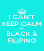 I CAN'T KEEP CALM I'M  BLACK & FILIPINO - Personalised Poster A4 size