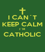 I CAN´T KEEP CALM I´M CATHOLIC  - Personalised Poster A4 size