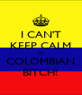 I CAN'T KEEP CALM I'M COLOMBIAN BITCH! - Personalised Poster A4 size