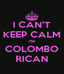 I CAN'T KEEP CALM I'M COLOMBO RICAN - Personalised Poster A4 size