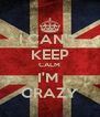 I CAN'T  KEEP CALM I'M  CRAZY - Personalised Poster A4 size