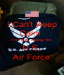 I Can't Keep Calm  I'm Finally Joining The U.S. Air Force - Personalised Poster A4 size