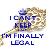 I CAN'T KEEP CALM I'M FINALLY LEGAL - Personalised Poster A4 size