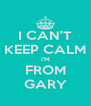 I CAN'T KEEP CALM I'M FROM GARY - Personalised Poster A4 size