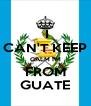 I CAN'T KEEP CALM I'M FROM GUATE - Personalised Poster A4 size