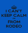 I CAN'T KEEP CALM I'M FROM RODEO - Personalised Poster A4 size