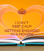 I CAN'T KEEP CALM I'M GETTING ENGAGED IN A MONTH - Personalised Poster A4 size
