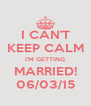 I CAN'T KEEP CALM I'M GETTING MARRIED! 06/03/15 - Personalised Poster A4 size