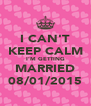 I CAN'T KEEP CALM I'M GETTING MARRIED 08/01/2015 - Personalised Poster A4 size